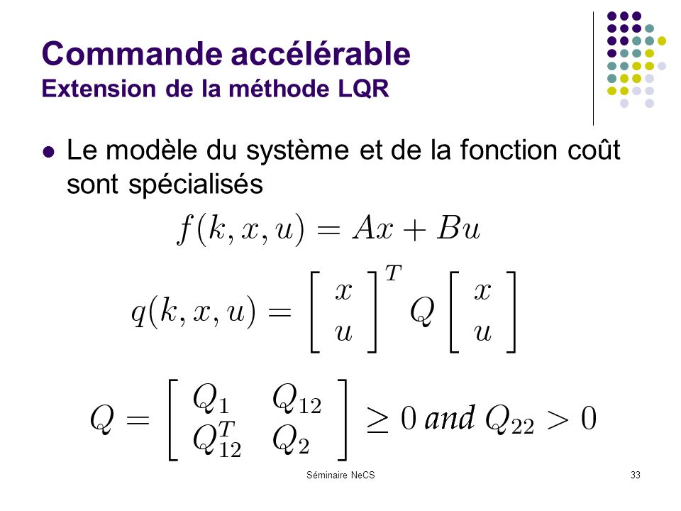 Séminaire NeCS33 Commande accélérable Extension de la méthode LQR Le modèle du système et de la fonction coût sont spécialisés
