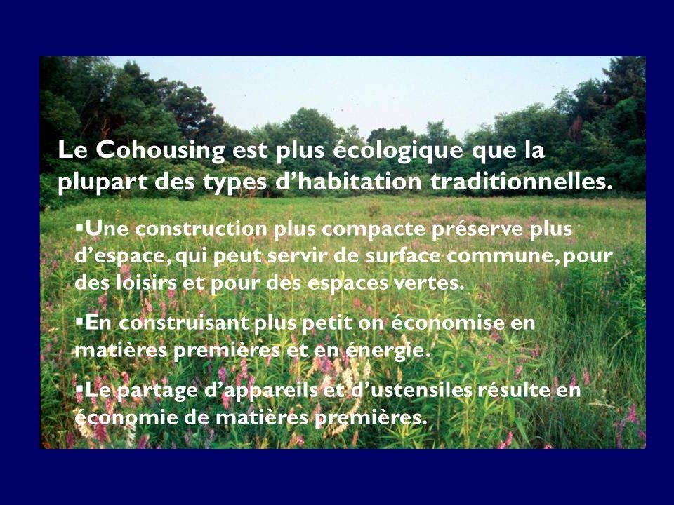 Le Cohousing est plus écologique que la plupart des types dhabitation traditionnelles. Une construction plus compacte préserve plus despace, qui peut