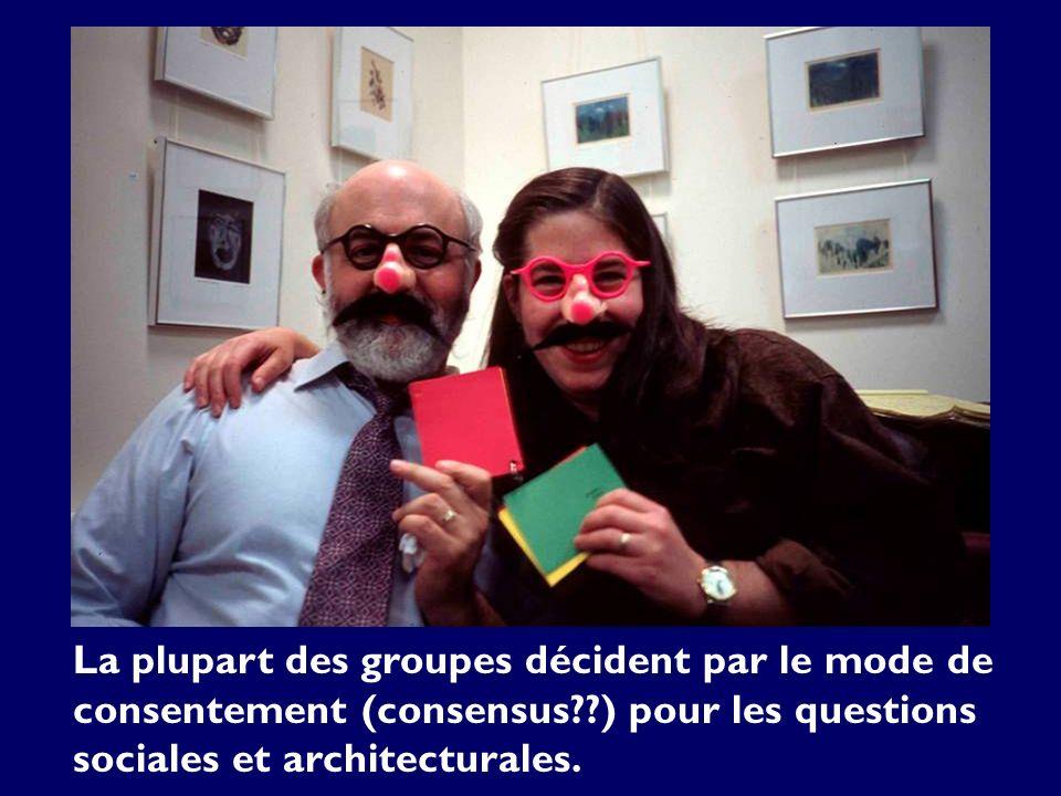 La plupart des groupes décident par le mode de consentement (consensus??) pour les questions sociales et architecturales.