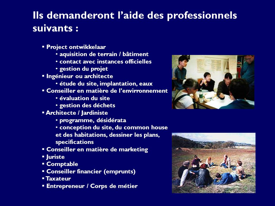 Ils demanderont laide des professionnels suivants : Project ontwikkelaar aquisition de terrain / bâtiment contact avec instances officielles gestion d