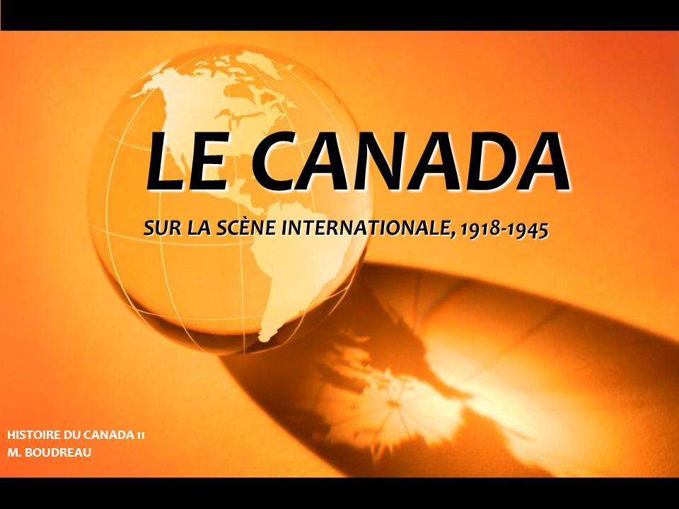 LE CANADA SUR LA SCÈNE INTERNATIONALE, 1918-1945 HISTOIRE DU CANADA 11 M. BOUDREAU