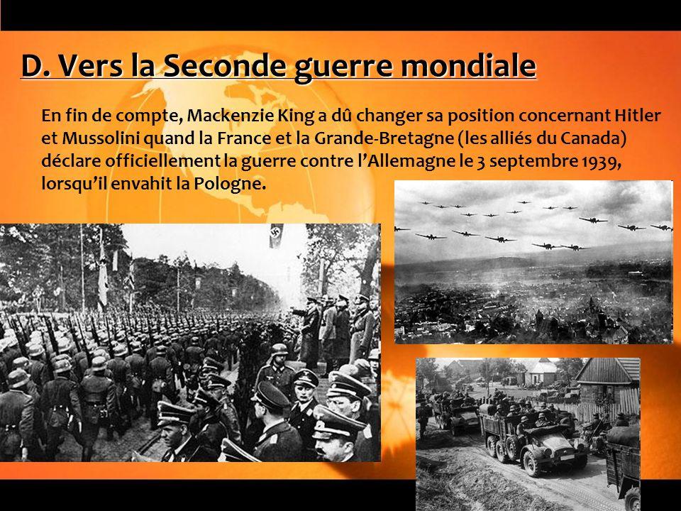 D. Vers la Seconde guerre mondiale En fin de compte, Mackenzie King a dû changer sa position concernant Hitler et Mussolini quand la France et la Gran