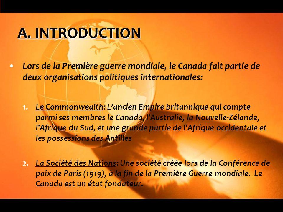 A. INTRODUCTION Lors de la Première guerre mondiale, le Canada fait partie de deux organisations politiques internationales: 1.Le Commonwealth: Lancie