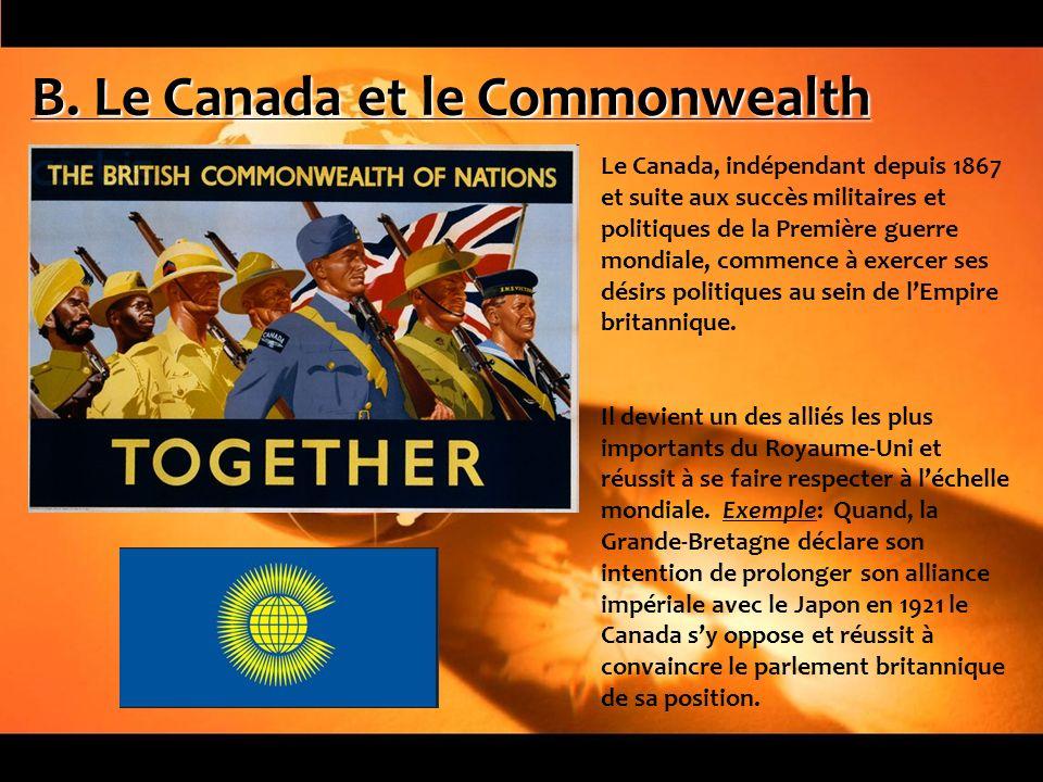 B. Le Canada et le Commonwealth Le Canada, indépendant depuis 1867 et suite aux succès militaires et politiques de la Première guerre mondiale, commen
