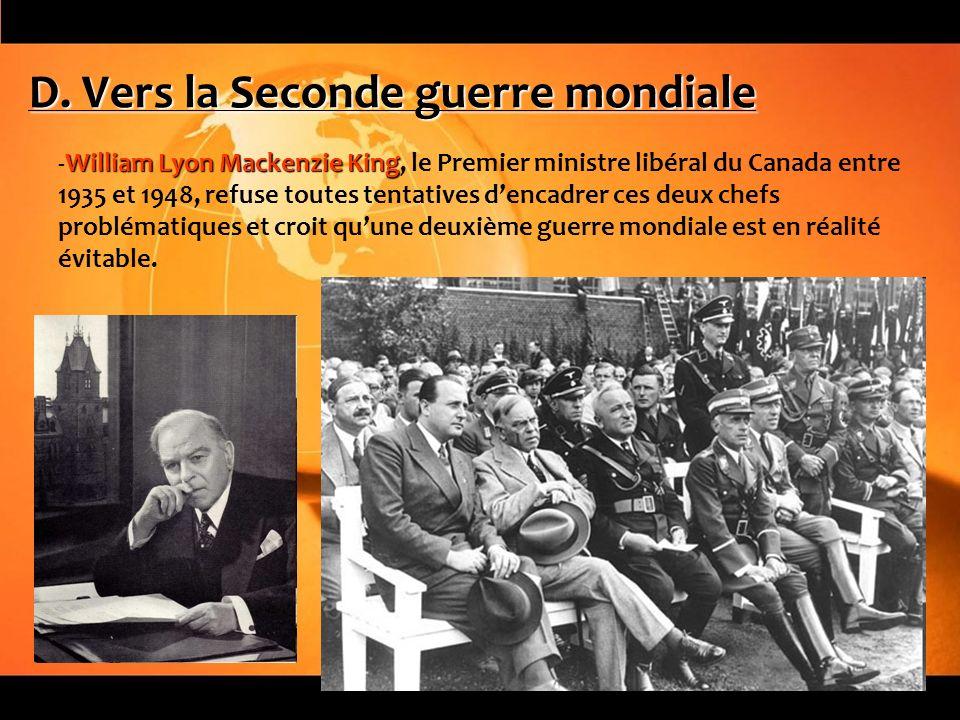 D. Vers la Seconde guerre mondiale William Lyon Mackenzie King -William Lyon Mackenzie King, le Premier ministre libéral du Canada entre 1935 et 1948,