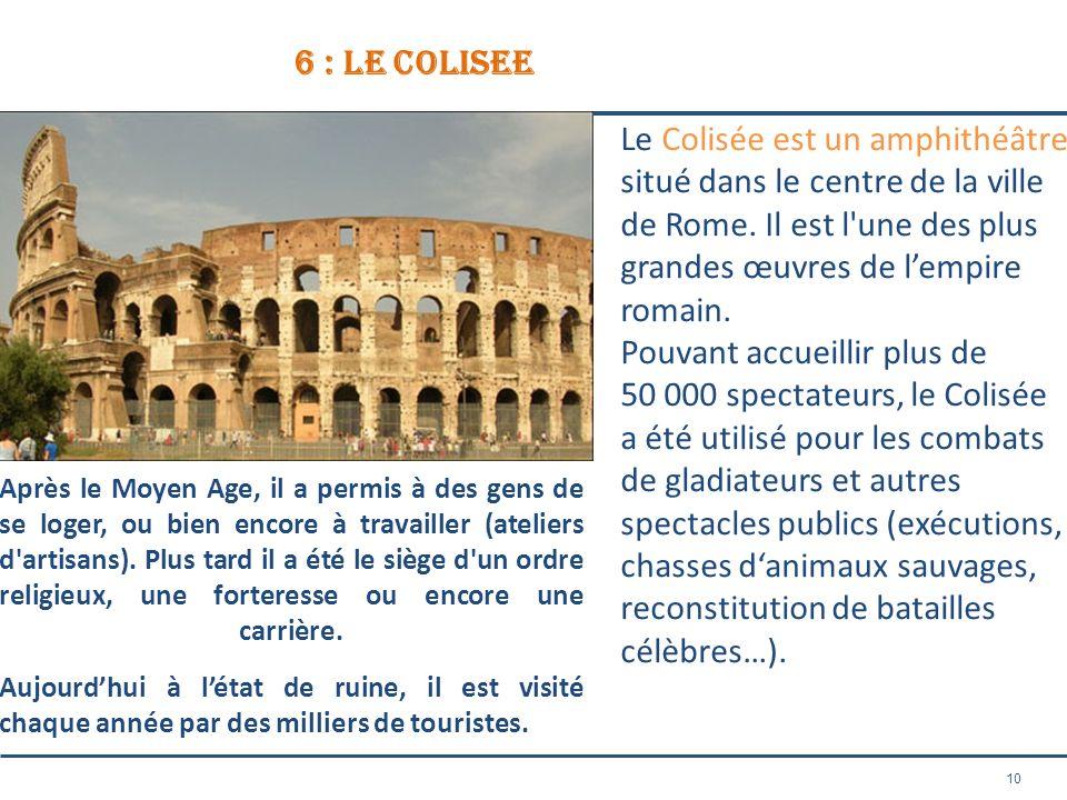 10 6 : le colisee Le Colisée est un amphithéâtre situé dans le centre de la ville de Rome. Il est l'une des plus grandes œuvres de lempire romain. Pou