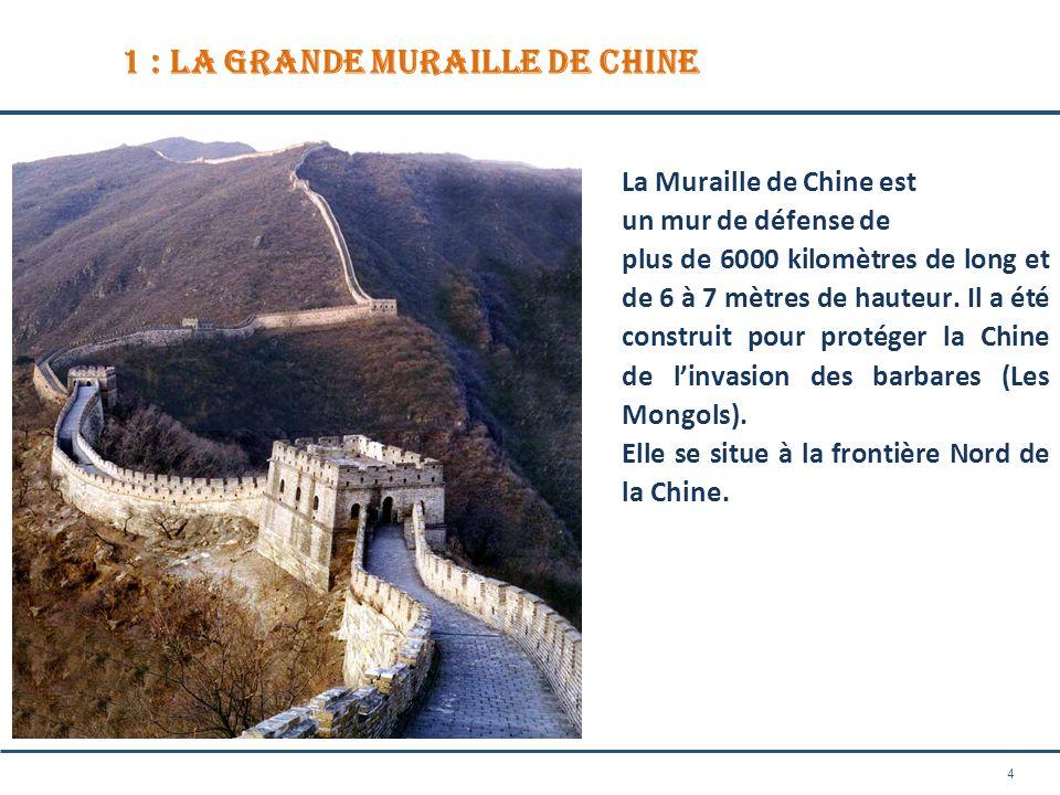 4 1 : La Grande Muraille de Chine La Muraille de Chine est un mur de défense de plus de 6000 kilomètres de long et de 6 à 7 mètres de hauteur. Il a ét