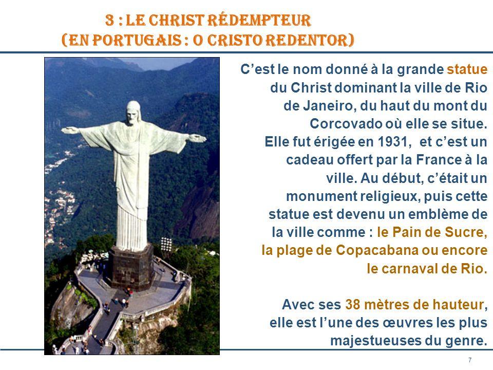 7 3 : Le Christ Rédempteur (en portugais : O Cristo Redentor) Cest le nom donné à la grande statue du Christ dominant la ville de Rio de Janeiro, du h