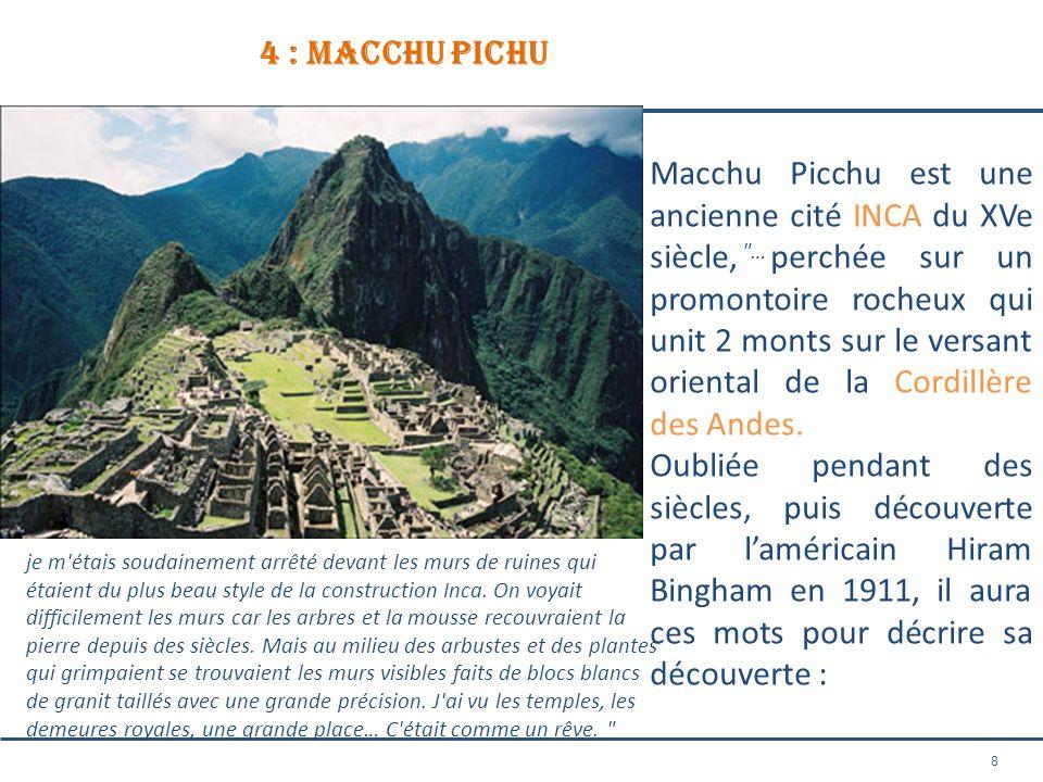 8 4 : macchu pichu Le Macchu Picchu est une ancienne cité INCA du XVe siècle, perchée sur un promontoire rocheux qui unit 2 monts sur le versant orien