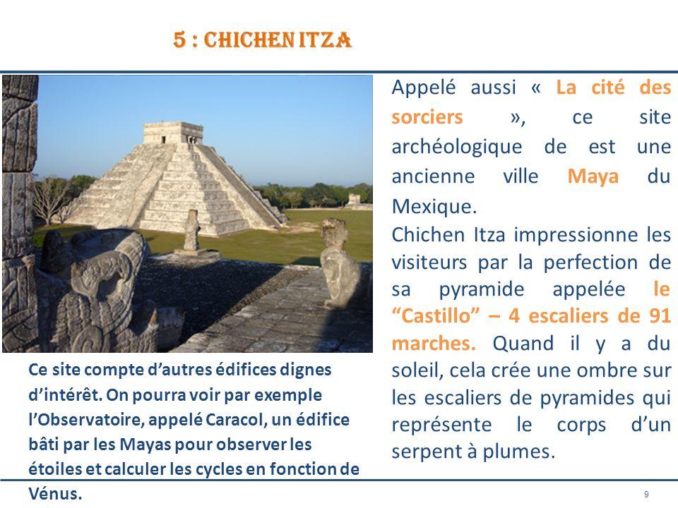 9 5 : chichen itza Appelé aussi « La cité des sorciers », ce site archéologique de est une ancienne ville Maya du Mexique. Chichen Itza impressionne l