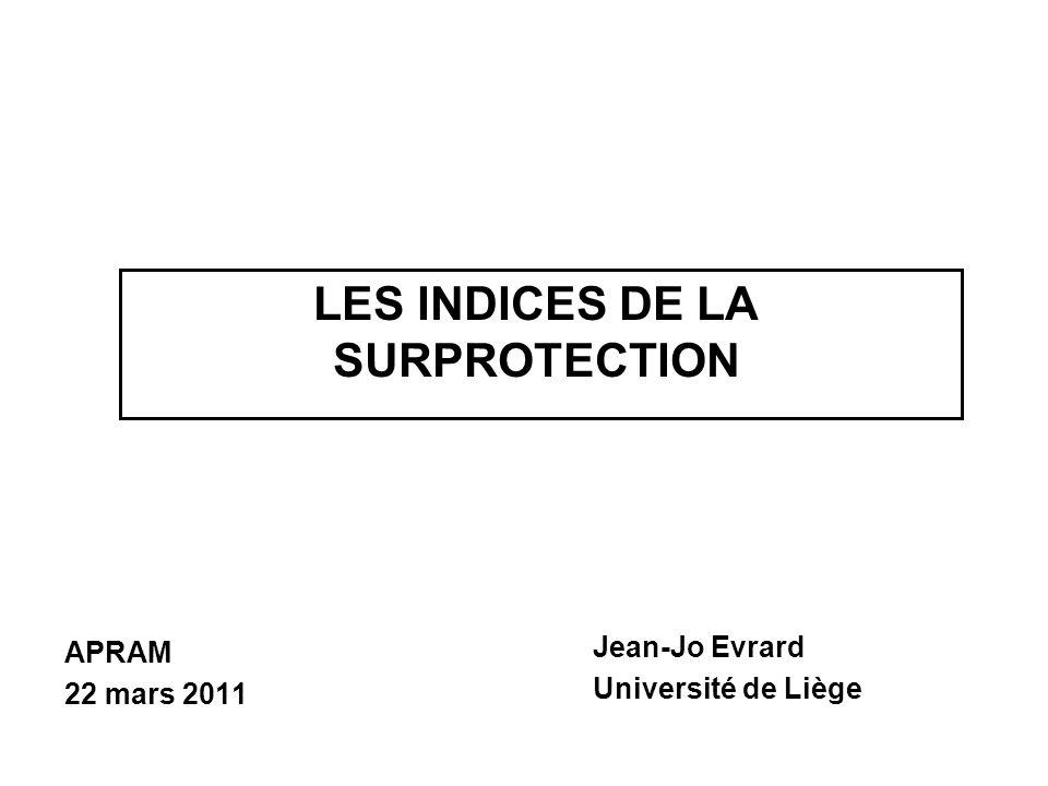 LES INDICES DE LA SURPROTECTION APRAM 22 mars 2011 Jean-Jo Evrard Université de Liège