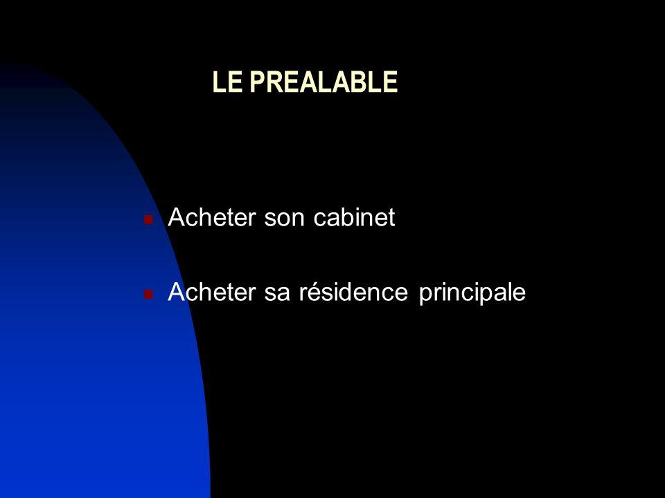 LE PREALABLE Acheter son cabinet Acheter sa résidence principale