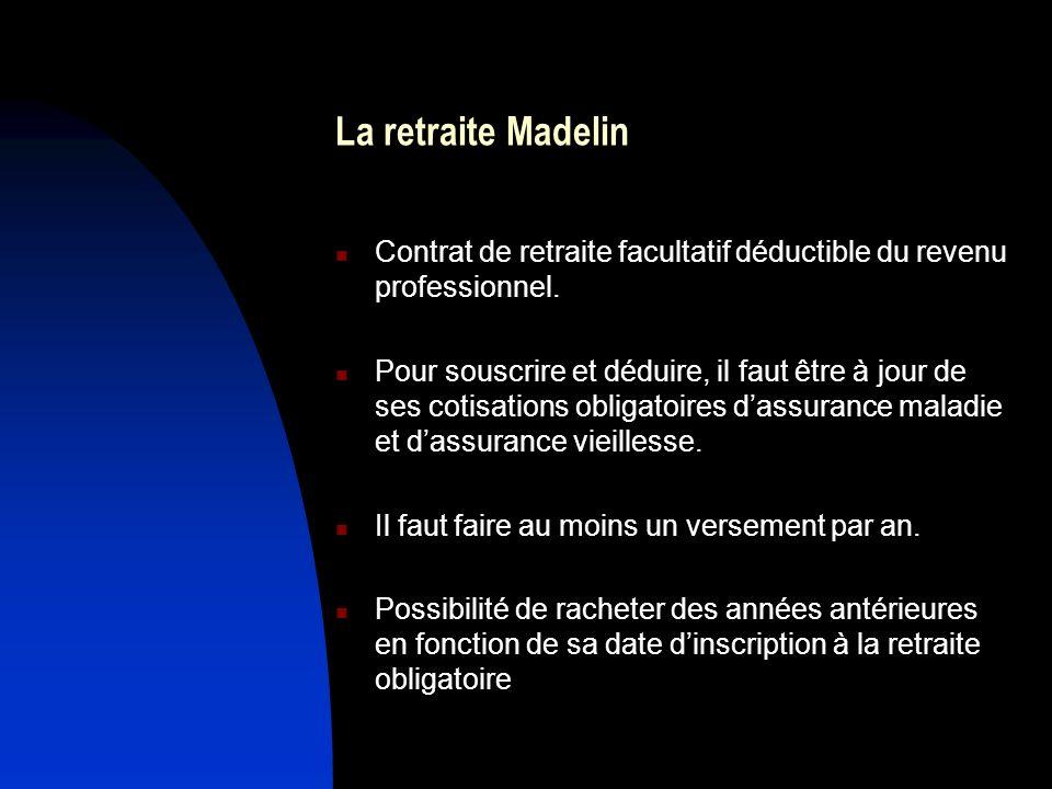 La retraite Madelin Contrat de retraite facultatif déductible du revenu professionnel. Pour souscrire et déduire, il faut être à jour de ses cotisatio