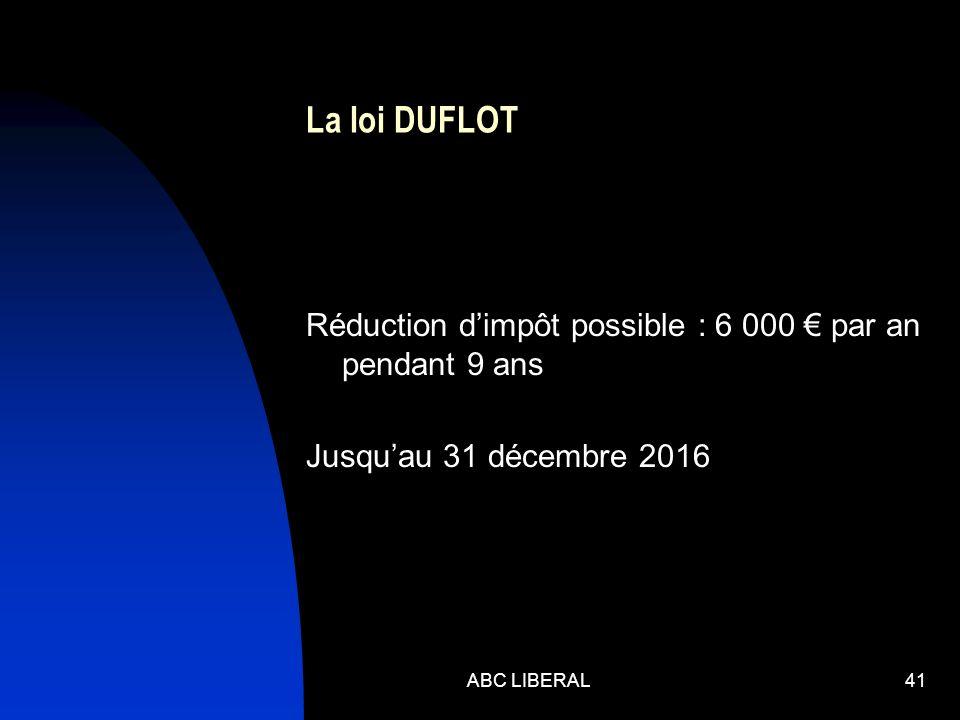 La loi DUFLOT Réduction dimpôt possible : 6 000 par an pendant 9 ans Jusquau 31 décembre 2016 ABC LIBERAL41