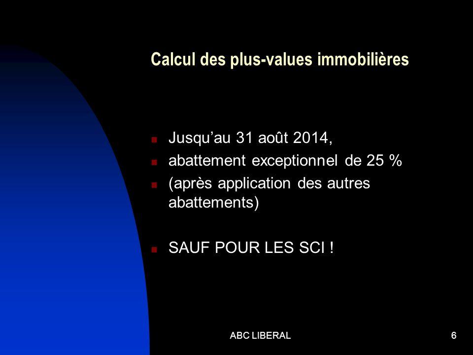 Calcul des plus-values immobilières Jusquau 31 août 2014, abattement exceptionnel de 25 % (après application des autres abattements) SAUF POUR LES SCI .