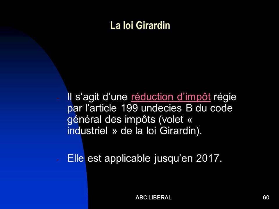 ABC LIBERAL60 La loi Girardin - Il sagit dune réduction dimpôt régie par larticle 199 undecies B du code général des impôts (volet « industriel » de la loi Girardin).