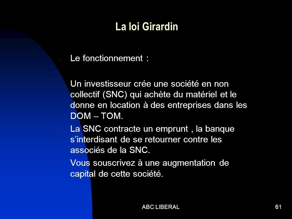 ABC LIBERAL61 La loi Girardin - Le fonctionnement : - Un investisseur crée une société en non collectif (SNC) qui achète du matériel et le donne en location à des entreprises dans les DOM – TOM.