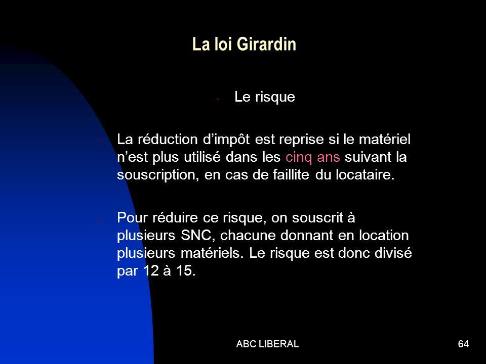 ABC LIBERAL64 La loi Girardin - Le risque - La réduction dimpôt est reprise si le matériel nest plus utilisé dans les cinq ans suivant la souscription, en cas de faillite du locataire.