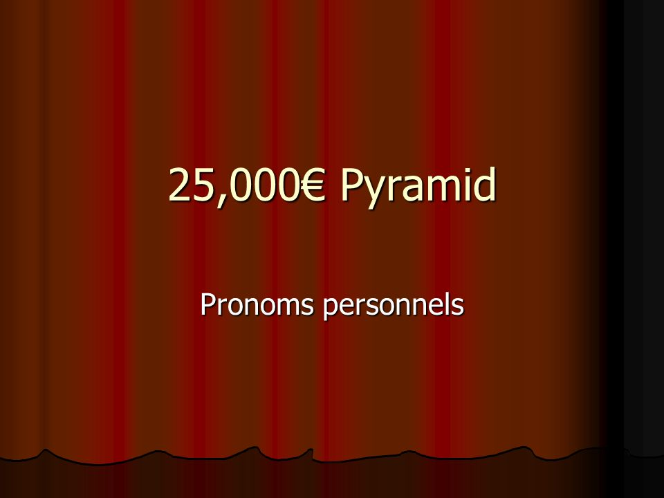 25,000 Pyramid Pronoms personnels