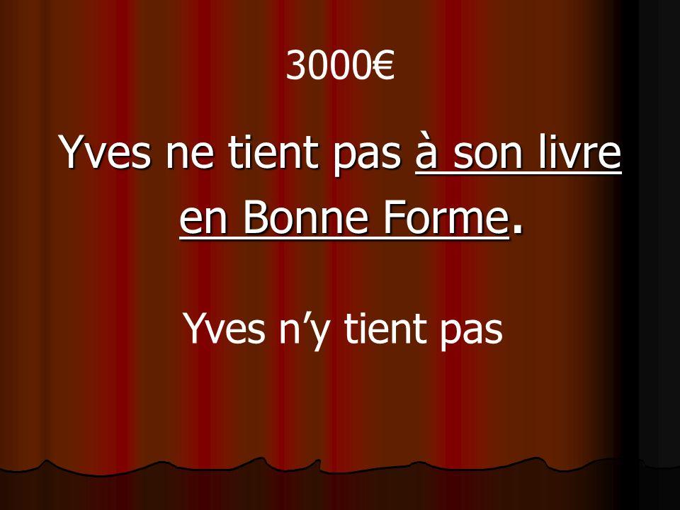 3000 Yves ne tient pas à son livre en Bonne Forme. Yves ny tient pas