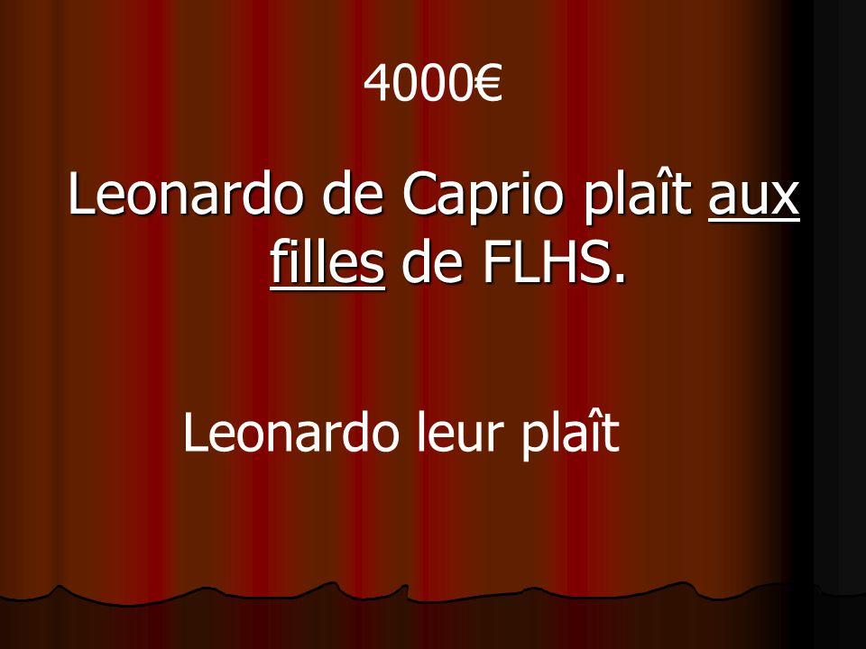 4000 Leonardo de Caprio plaît aux filles de FLHS. Leonardo leur plaît