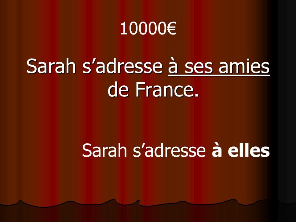 10000 Sarah sadresse à ses amies de France. Sarah sadresse à elles