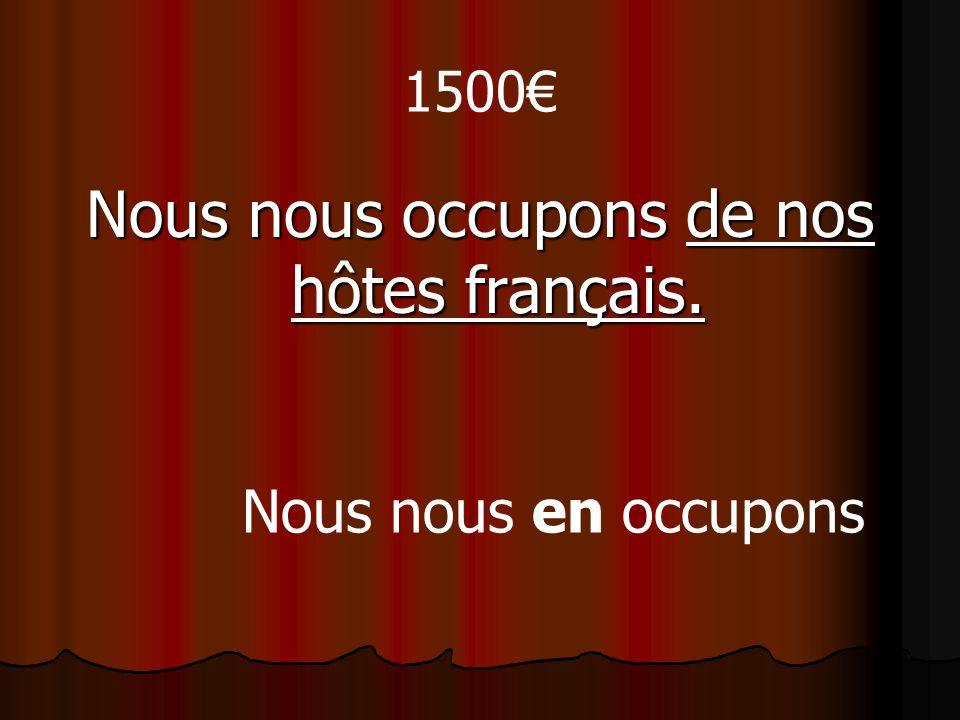 1500 Nous nous occupons de nos hôtes français. Nous nous en occupons