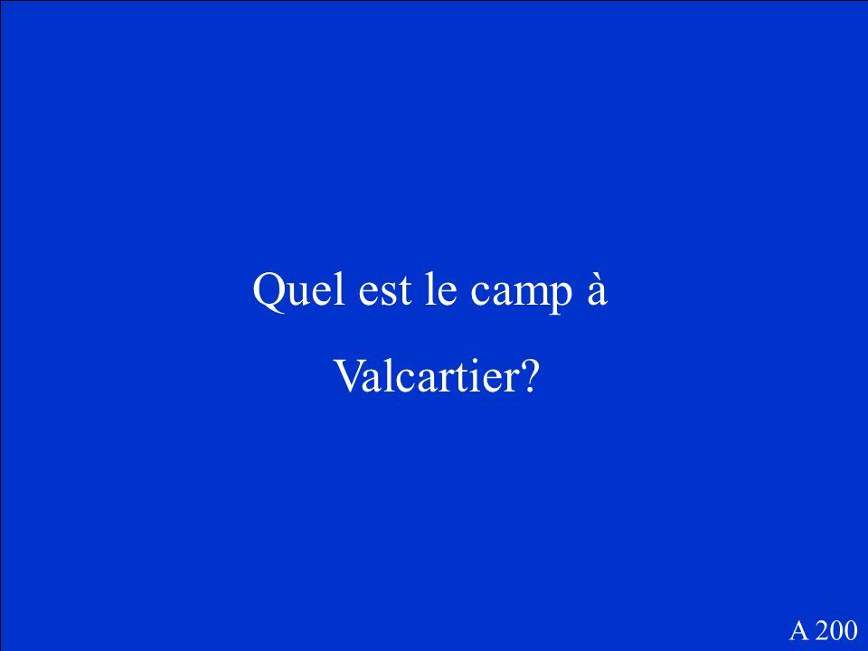 Quel est le camp à Valcartier? A 200