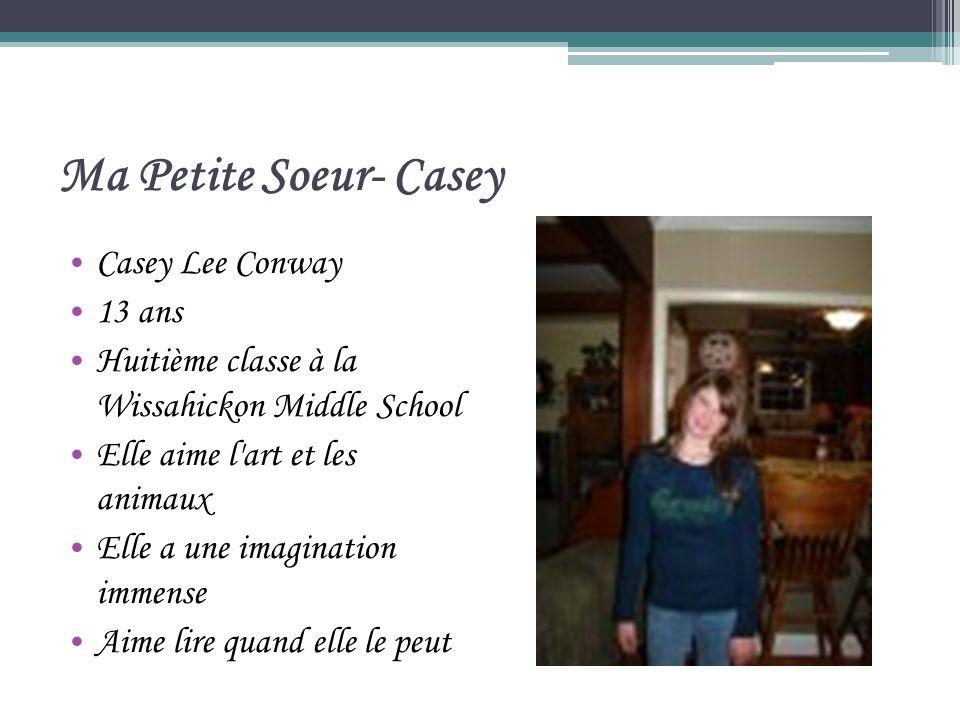 Ma Petite Soeur- Casey Casey Lee Conway 13 ans Huitième classe à la Wissahickon Middle School Elle aime l art et les animaux Elle a une imagination immense Aime lire quand elle le peut