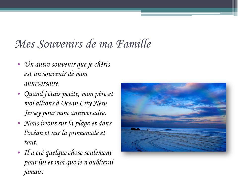Mes Souvenirs de ma Famille Un autre souvenir que je chéris est un souvenir de mon anniversaire.