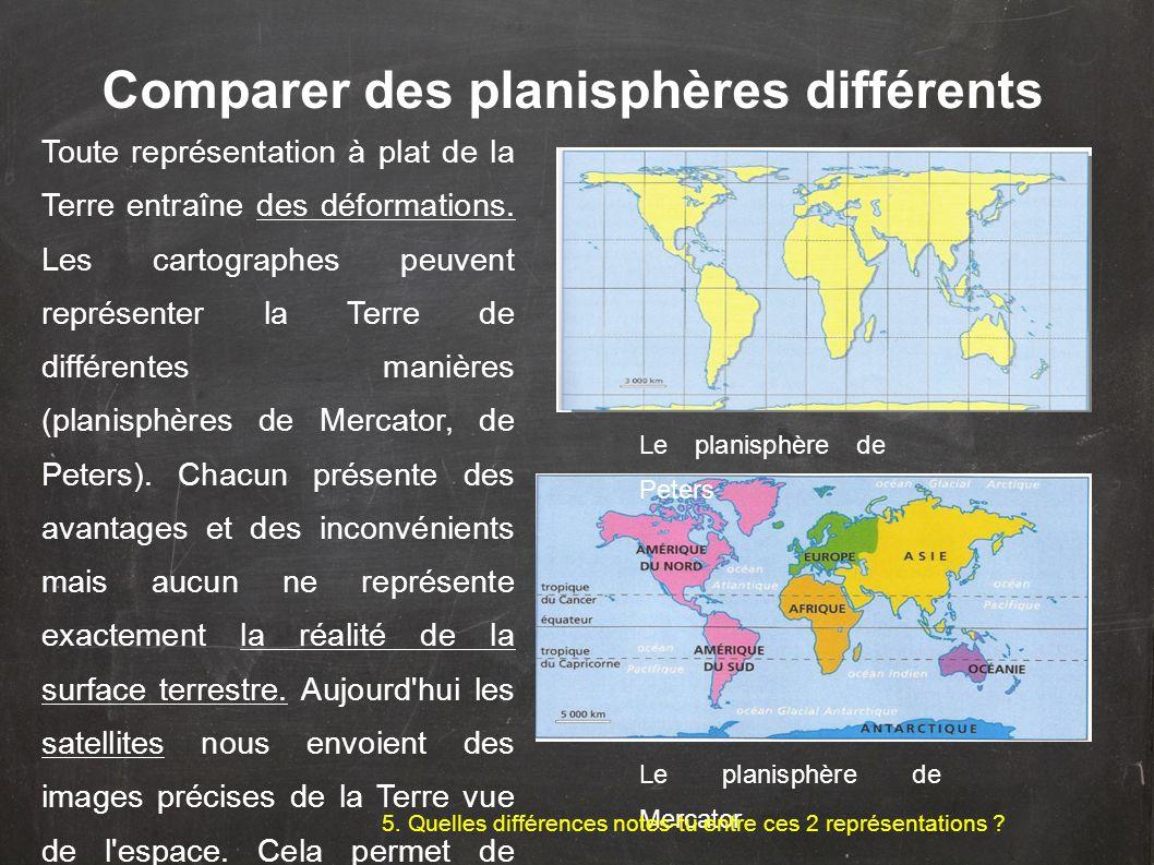 Comparer des planisphères différents Toute représentation à plat de la Terre entraîne des déformations. Les cartographes peuvent représenter la Terre