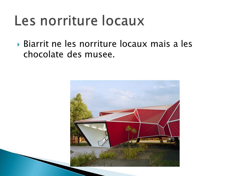 Biarrit ne les norriture locaux mais a les chocolate des musee.