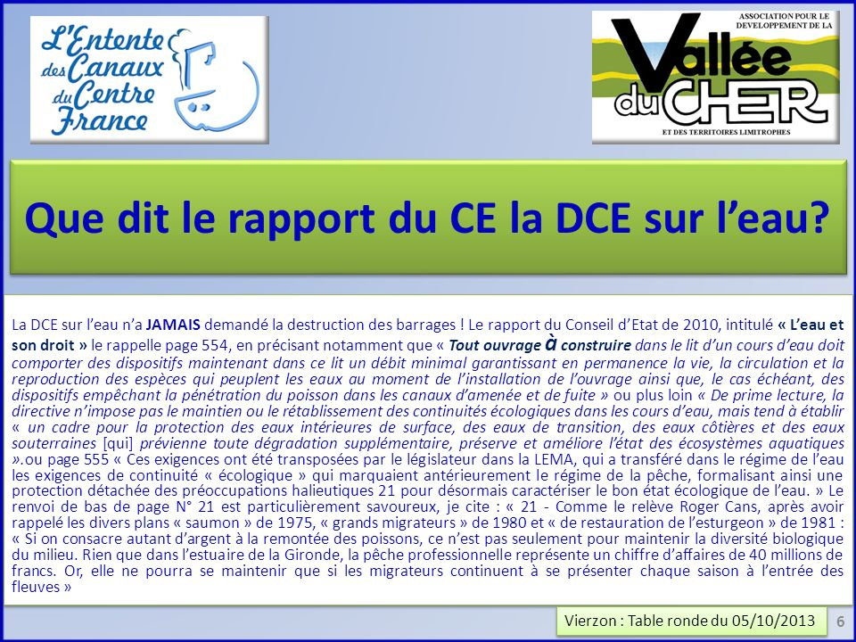 Que dit le rapport du CE la DCE sur leau? La DCE sur leau na JAMAIS demandé la destruction des barrages ! Le rapport du Conseil dEtat de 2010, intitul