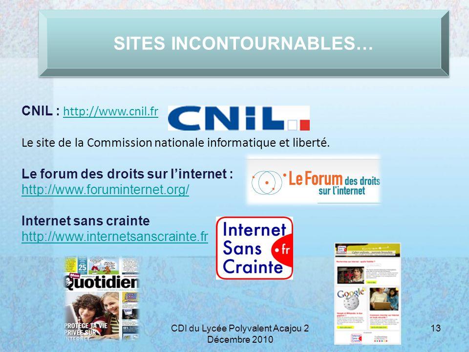 SITES INCONTOURNABLES… 13CDI du Lycée Polyvalent Acajou 2 Décembre 2010 CNIL : http://www.cnil.fr http://www.cnil.fr Le site de la Commission national