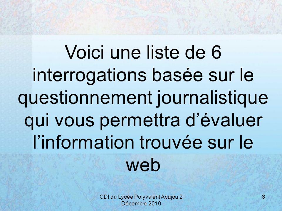 Voici une liste de 6 interrogations basée sur le questionnement journalistique qui vous permettra dévaluer linformation trouvée sur le web 3CDI du Lyc