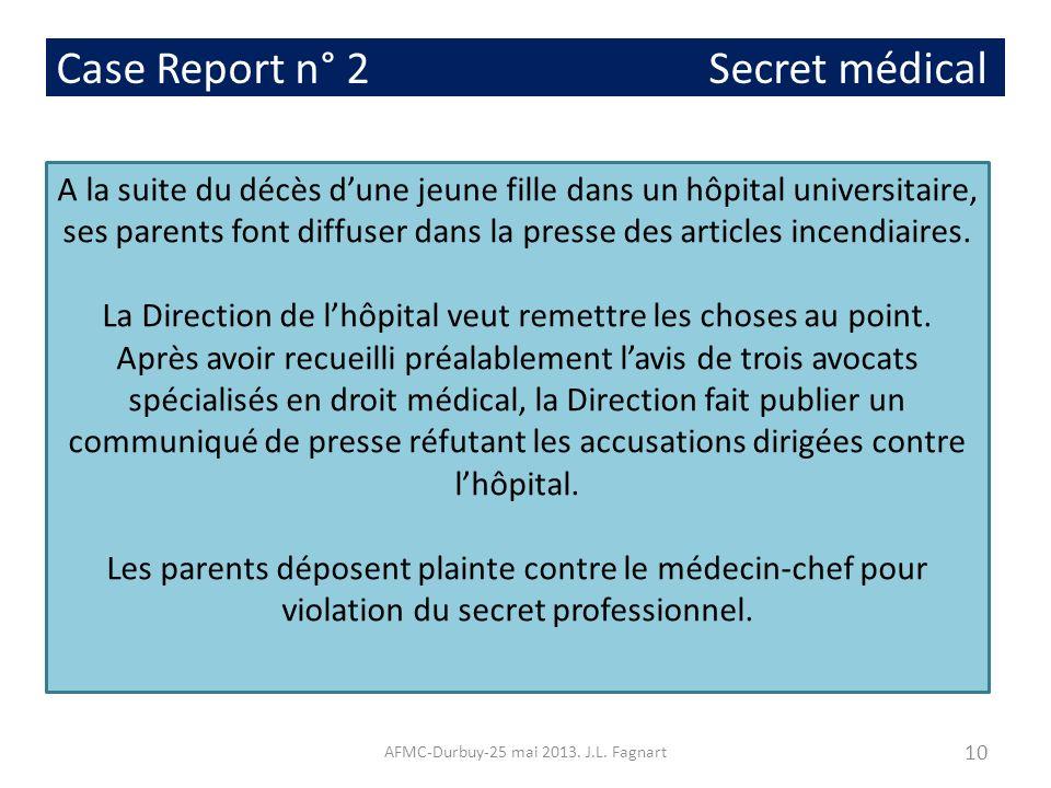Case Report n° 2 Secret médical A la suite du décès dune jeune fille dans un hôpital universitaire, ses parents font diffuser dans la presse des artic