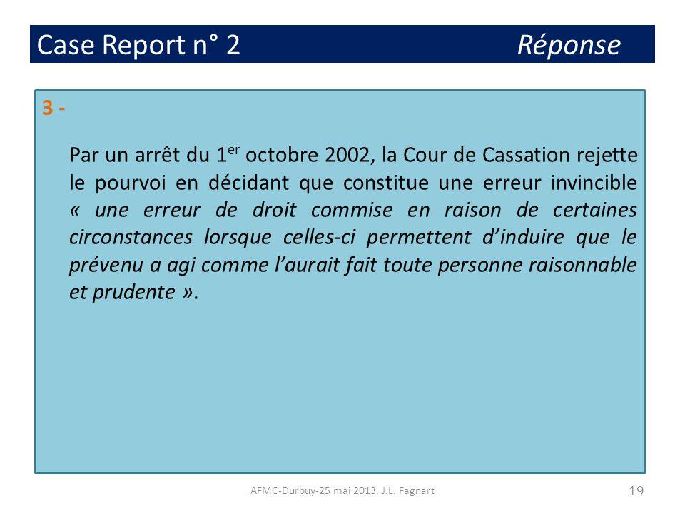Case Report n° 2 Réponse 3 - Par un arrêt du 1 er octobre 2002, la Cour de Cassation rejette le pourvoi en décidant que constitue une erreur invincibl
