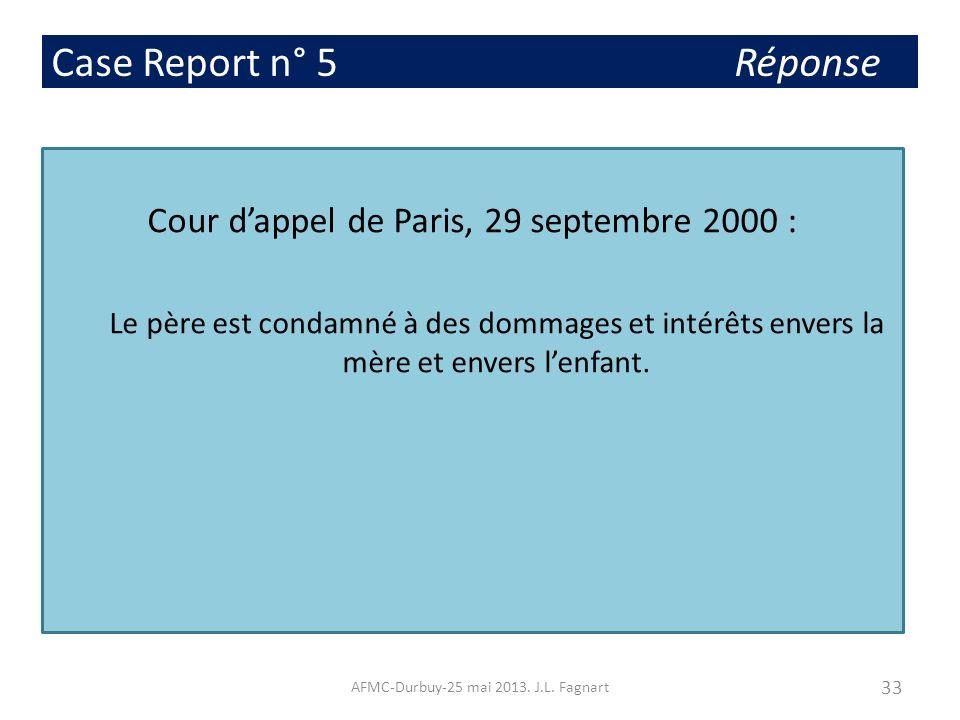 Case Report n° 5 Réponse Cour dappel de Paris, 29 septembre 2000 : Le père est condamné à des dommages et intérêts envers la mère et envers lenfant. 3