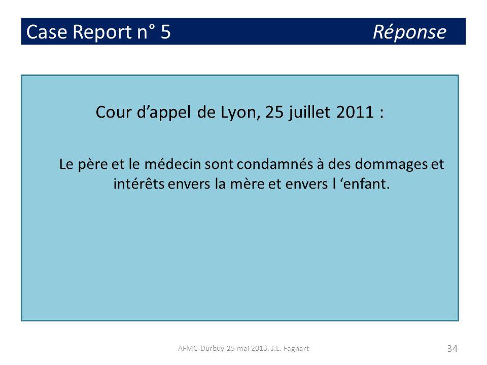 Case Report n° 5 Réponse Cour dappel de Lyon, 25 juillet 2011 : Le père et le médecin sont condamnés à des dommages et intérêts envers la mère et enve