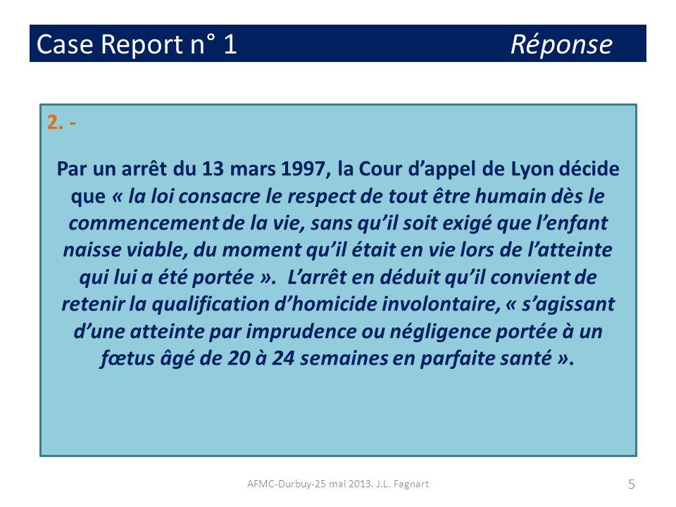 Case Report n° 1 Réponse 2. - Par un arrêt du 13 mars 1997, la Cour dappel de Lyon décide que « la loi consacre le respect de tout être humain dès le