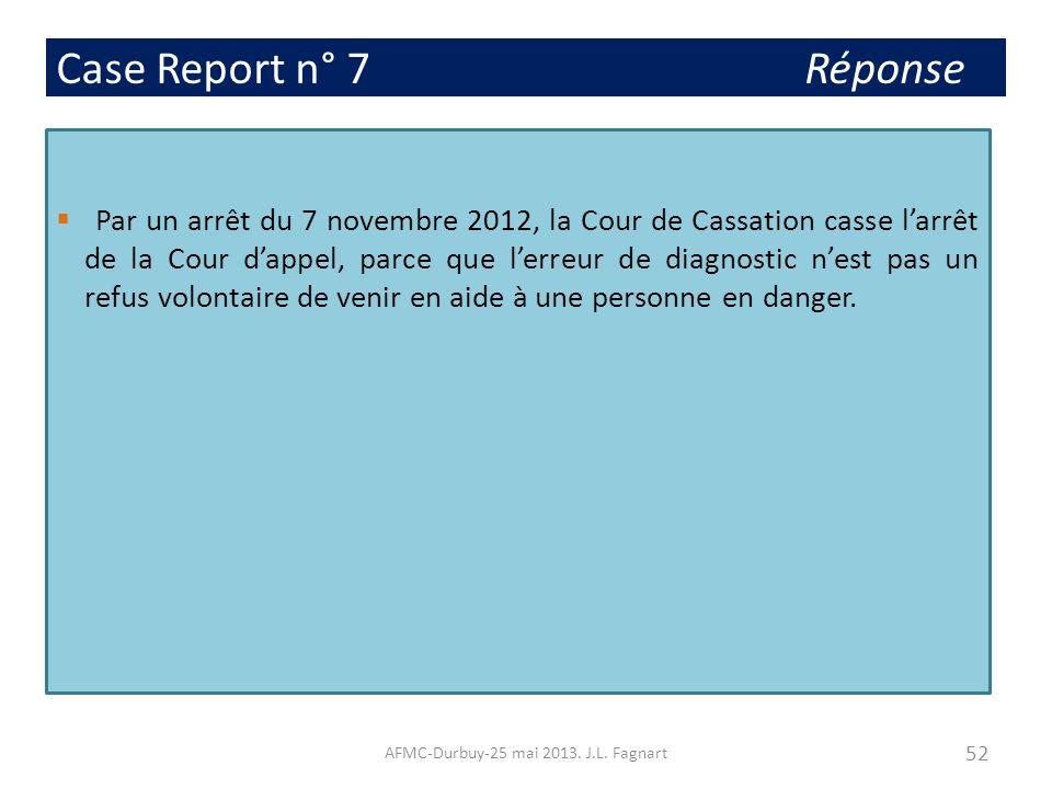 Case Report n° 7 Réponse Par un arrêt du 7 novembre 2012, la Cour de Cassation casse larrêt de la Cour dappel, parce que lerreur de diagnostic nest pa