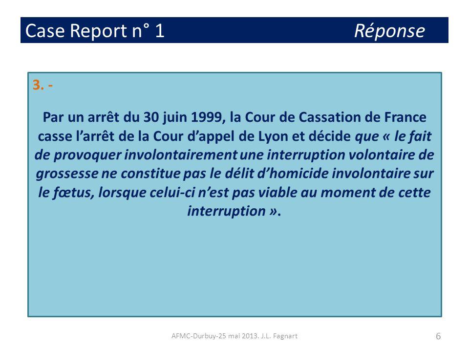 Case Report n° 1 Réponse 3. - Par un arrêt du 30 juin 1999, la Cour de Cassation de France casse larrêt de la Cour dappel de Lyon et décide que « le f