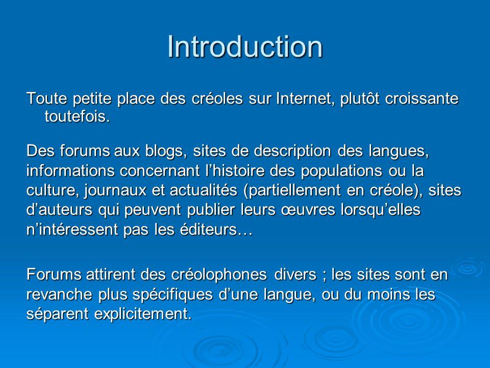 Toutes les langues créoles ne sont pas également représentées : nombreux sites haïtiens (souvent émanant dHaïtiens de la diaspora : aux USA ou au Canada).