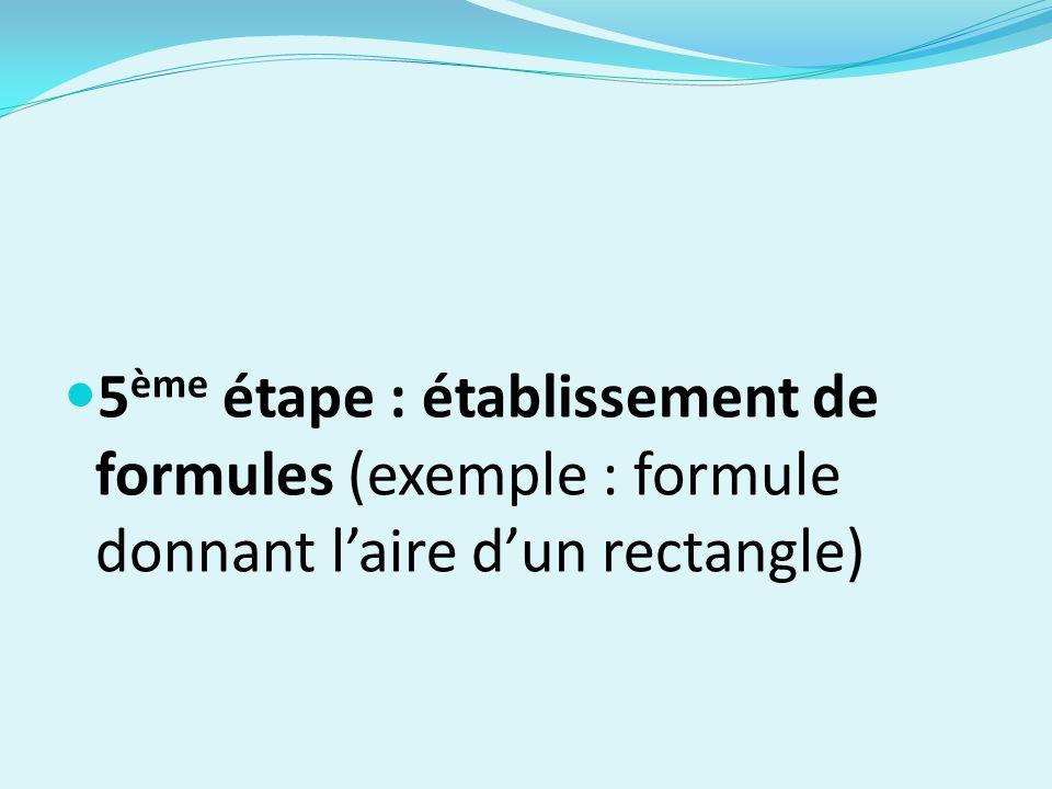 5 ème étape : établissement de formules (exemple : formule donnant laire dun rectangle)