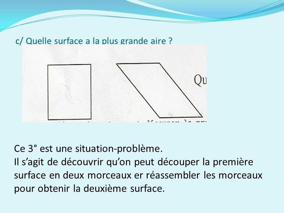 c/ Quelle surface a la plus grande aire .Ce 3° est une situation-problème.