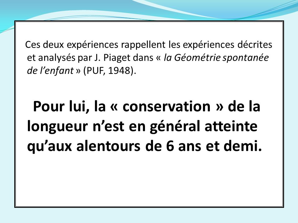 Ces deux expériences rappellent les expériences décrites et analysés par J.