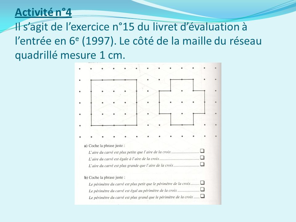Activité n°4 Il sagit de lexercice n°15 du livret dévaluation à lentrée en 6 e (1997).