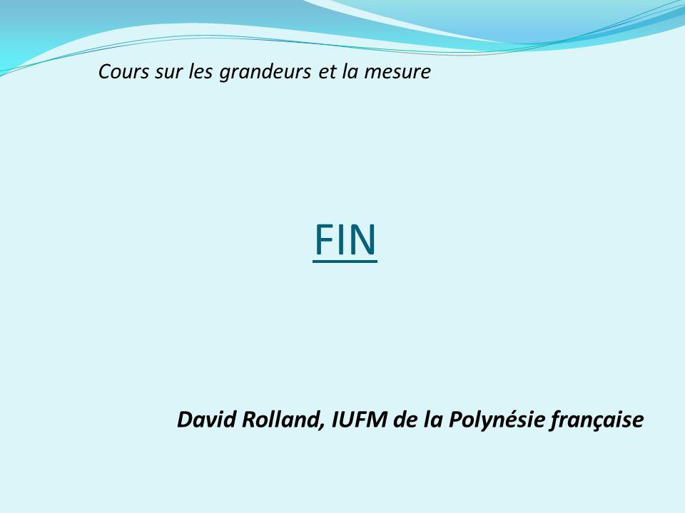FIN David Rolland, IUFM de la Polynésie française Cours sur les grandeurs et la mesure