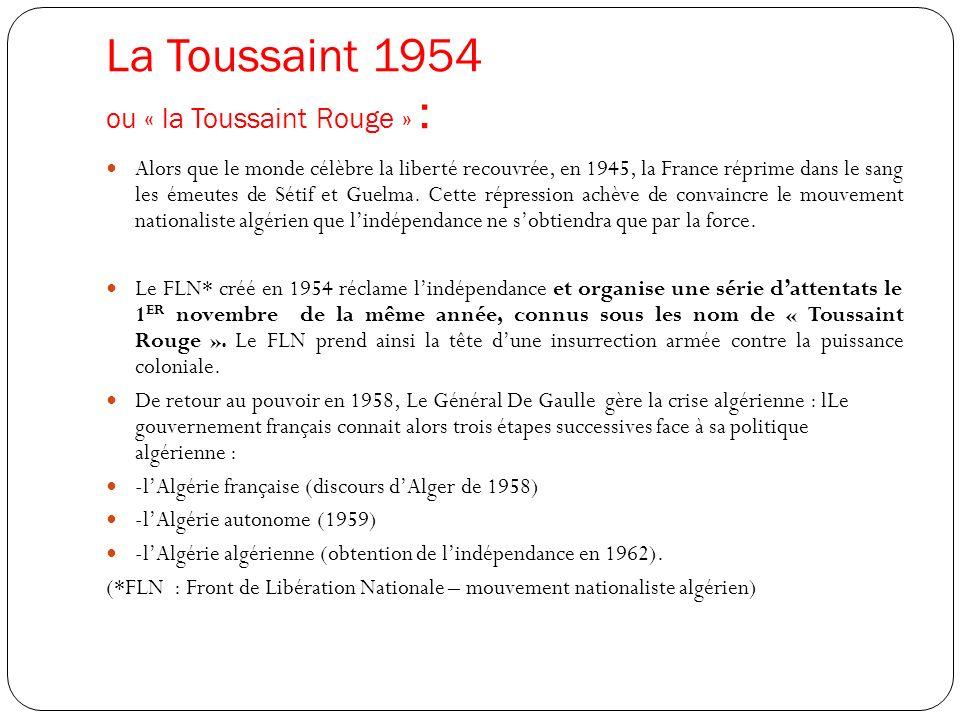 La Toussaint 1954 ou « la Toussaint Rouge » : Alors que le monde célèbre la liberté recouvrée, en 1945, la France réprime dans le sang les émeutes de