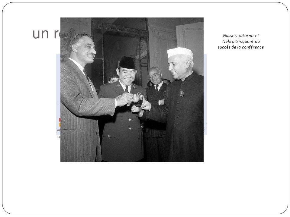 un rêve … Nasser, Sukarno et Nehru trinquant au succès de la conférence